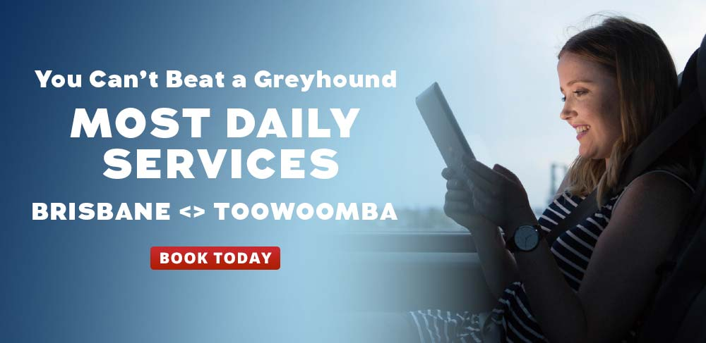 You Can't Beat a Greyhound with most daily services traveling between Brisbane and Toowoomba