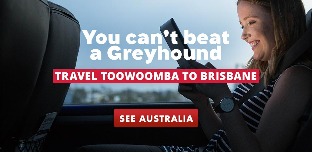 You Can't Beat a Greyhound when travelling between Brisbane and Toowoomba